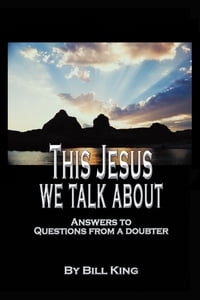 This Jesus We Talk About: Answers to Questions from a Doubter