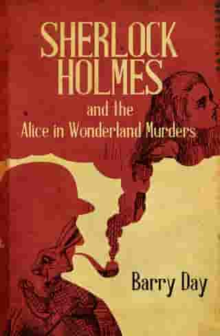 Sherlock Holmes and the Alice in Wonderland Murders by Barry Day