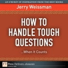 How to Handle Tough Questions...When It Counts by Jerry Weissman