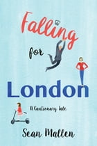 Falling for London: A Cautionary Tale by Sean Mallen