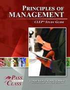 CLEP Principles of Management Test Study Guide by Pass Your Class Study Guides
