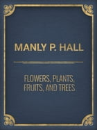 Flowers, Plants, Fruits, and Trees by Manly P. Hall