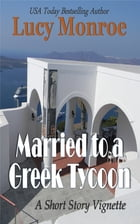 Married to a Greek Tycoon: A Short Story Vignette by Lucy Monroe