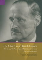 The Ulrich Von Hassell Diaries: The Story of the Forces Against Hitler Inside Germany by Ulrich Von Hassell