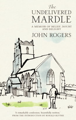 Book Undelivered Mardle: A Memoir of Belief, Doubt and Delight by John Rogers