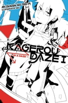 Kagerou Daze, Vol. 1 (light novel): In a Daze by Jin (Shizen no Teki-P)