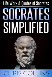 Socrates Simplified. Life, Work & Quotes of Socrates