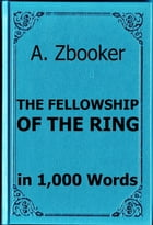 Tolkien: The Fellowship of the Ring in 1,000 Words by Alex Zbooker