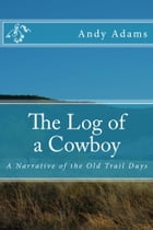 The Log of a Cowboy (Illustrated Edition): A Narrative of the Old Trail Days by Andy Adams