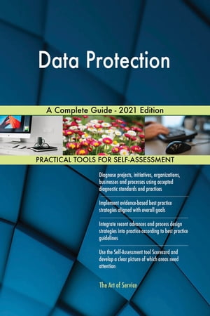 Data Protection A Complete Guide - 2021 Edition by Gerardus Blokdyk
