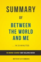 Summary of Between the World and Me: by Ta-Nehisi Coates , Includes Analysis by Elite Summaries