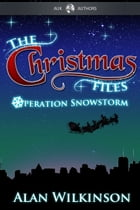 The Christmas Files: Operation Snowstorm by Alan Wilkinson