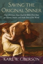 Saving the Original Sinner: How Christians Have Used the Bible's First Man to Oppress, Inspire, and…