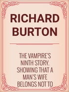The Vampire's Ninth Story. Showing That a Man's Wife Belongs Not to His Body but to His Head by Richard Burton