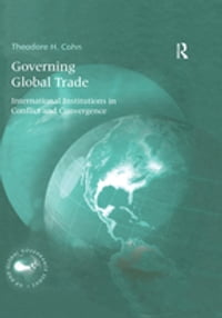 Governing Global Trade: International Institutions in Conflict and Convergence