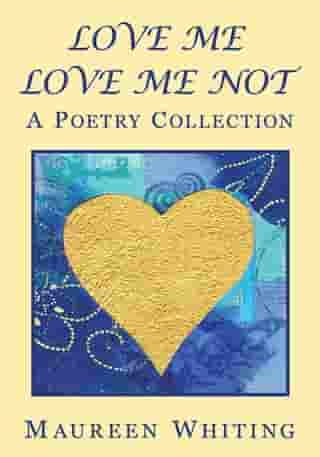 Love Me Love Me Not: A Poetry Collection