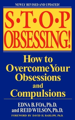 Book Stop Obsessing!: How to Overcome Your Obsessions and Compulsions by Edna B. Foa