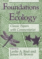 Foundations of Ecology: Classic Papers with Commentaries by Leslie A. Real