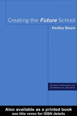 Book Creating the Future School by Beare, Hedley