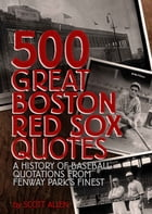 500 Great Boston Red Sox Quotes: A History of Baseball Quotations From Fenway Park's Finest by Scott Allen