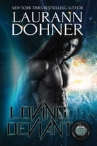 Loving Deviant: Cyborg Seduction, #9 by Laurann Dohner