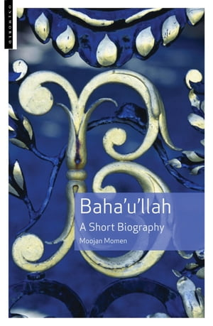 Baha'u'llah A Short Biography