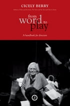 From Word to Play: A Textual Handbook for Directors and Actors by Cicely Berry