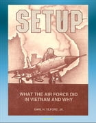 Setup: What the Air Force Did in Vietnam and Why - Thoughts of Atomic Weapons, Bombing and Diplomacy, Linebacker, Laos and Cambodia, Mayaguez by Progressive Management
