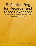 Reflection Rag for Recorder and Tenor Saxophone - Pure Duet Sheet Music By Lars Christian Lundholm by Lars Christian Lundholm