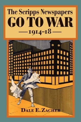 Book The Scripps Newspapers Go to War, 1914-18 by Dale Zacher