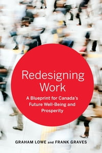 Redesigning Work: A Blueprint for Canada's Future Well-being and Prosperity
