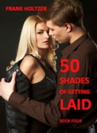 50 Shades of Getting Laid (Book 4) by Frank Holtzer
