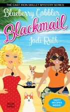 Blueberry Cobbler Blackmail: The Cast Iron Skillet Mystery Series, #3 by Jodi Rath