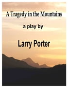 A Tragedy in the Mountains by Larry Porter
