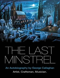 The Last Minstrel: An Autobiography By George Callaghan