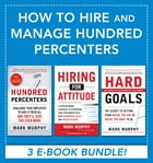 How to Hire and Manage Hundred Percenters by Mark Murphy