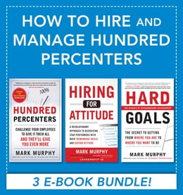 Book How to Hire and Manage Hundred Percenters by Mark Murphy