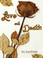 Love And Death by Sri Aurobindo