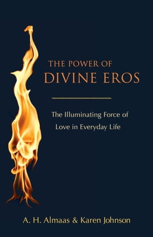The Power of Divine Eros The Illuminating Force of Love in Everyday Life