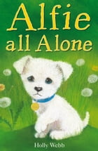 Alfie All Alone by Holly Webb