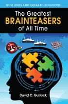 The Greatest Brainteasers of All Time by David C. Garlock