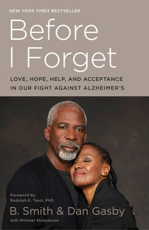 Before I Forget: Love, Hope, Help, and Acceptance in Our Fight Against Alzheimer's by B. Smith