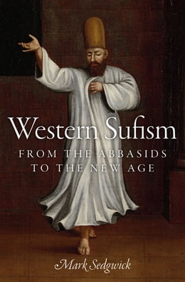 Book Western Sufism: From the Abbasids to the New Age by Mark Sedgwick
