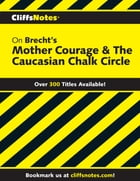 CliffsNotes on Brecht's Mother Courage & The Caucasian Chalk Circle by Denis M. Calandra