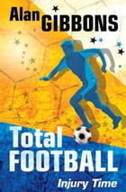 Total Football: Injury Time by Alan Gibbons