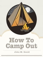 How To Camp Out by John M. Gould