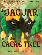 The Jaguar and the Cacao Tree by Birgitte Rasine