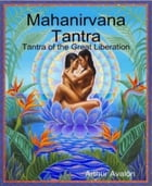 Mahanirvana Tantra: Tantra of the Great Liberation by Arthur Avalon