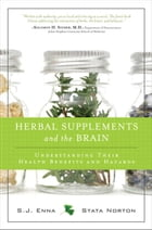 Herbal Supplements and the Brain: Understanding Their Health Benefits and Hazards by S.J. Enna