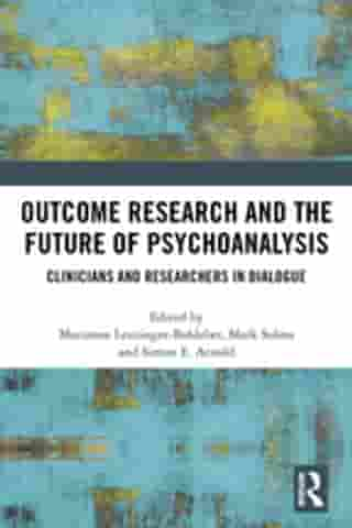 Outcome Research and the Future of Psychoanalysis: Clinicians and Researchers in Dialogue